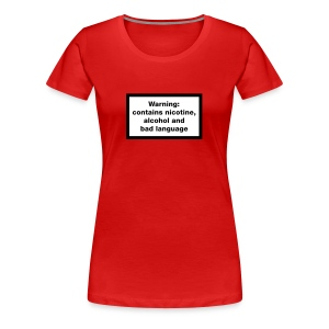 Warning: contains nicotine alcohol and bad language - Women's Premium T-Shirt