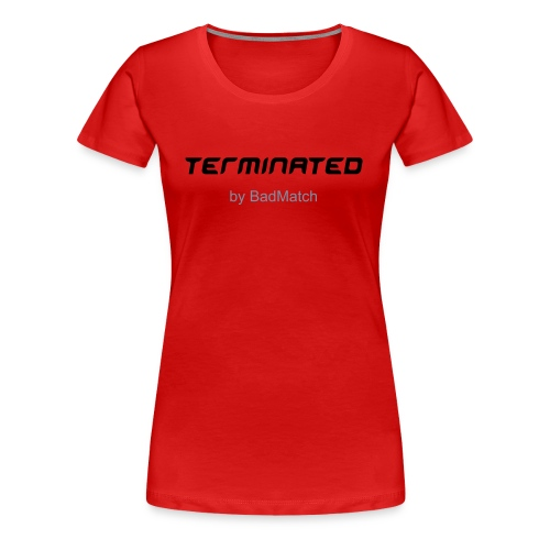 Terminated - by BadMatch - Premium-T-shirt dam