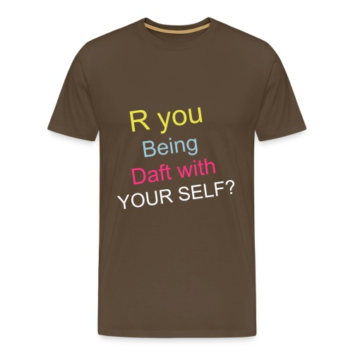 R YOU BEING DAFT DOE? - Men's Premium T-Shirt