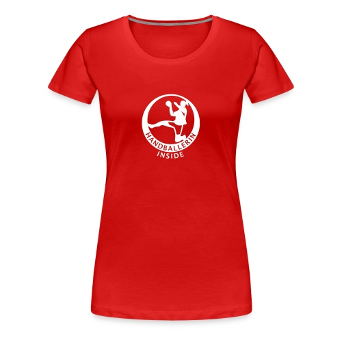 Handballerin inside | Frauen Girlie-Shirt - Frauen Premium T-Shirt