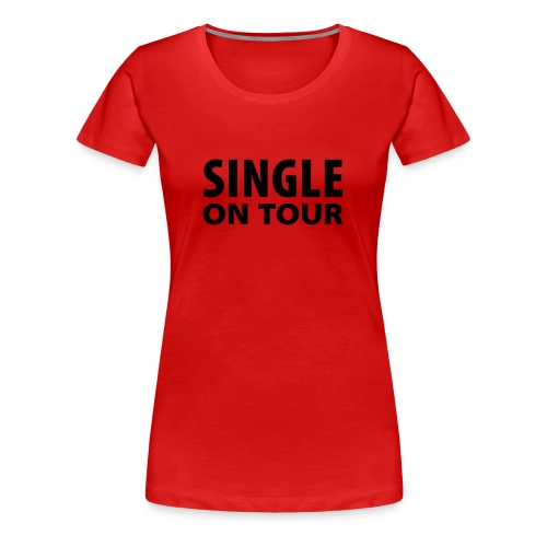 Single on tour t shirt - Women's Premium T-Shirt