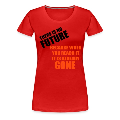 No Future - Premium T-skjorte for kvinner