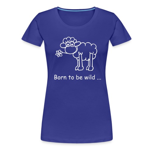 Born to be wild ... Schaaf - Frauen Premium T-Shirt