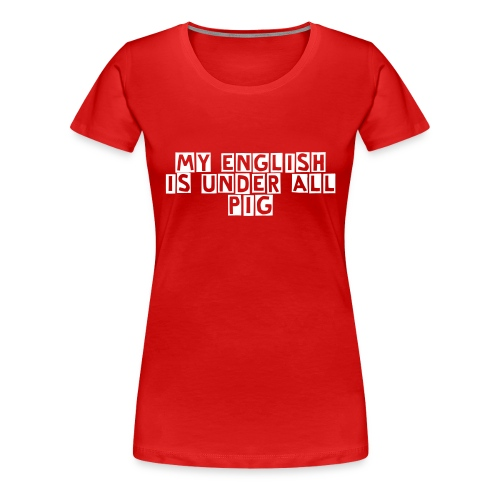 My english... + I understand... - Frauen Premium T-Shirt