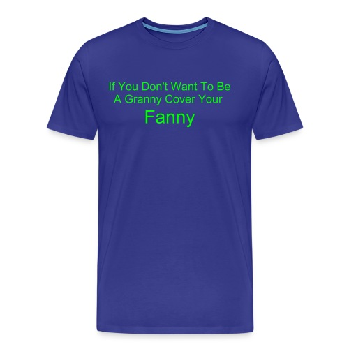 Don't be a granny cover your fanny - Men's Premium T-Shirt