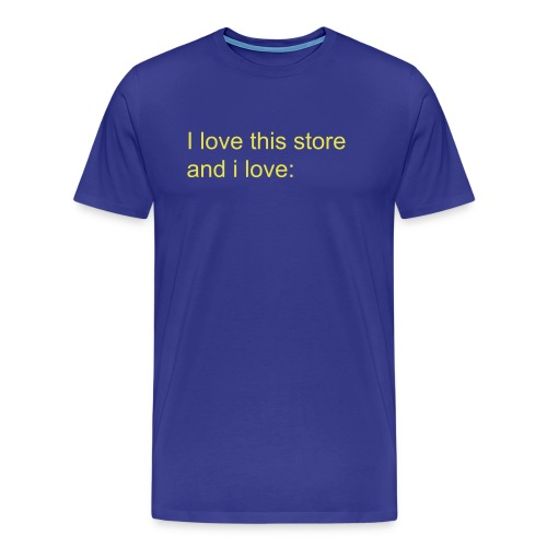 I love this store and i love: ____ - Men's Premium T-Shirt