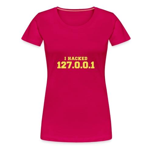 I HACKED 127.0.0.1 - Frauen Premium T-Shirt
