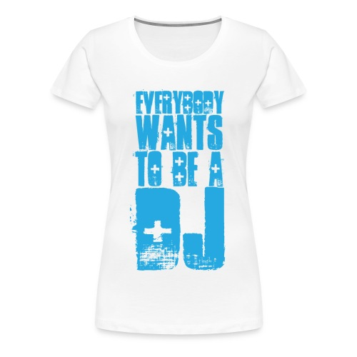Everybody wants to be a DJ - Vrouwen Premium T-shirt
