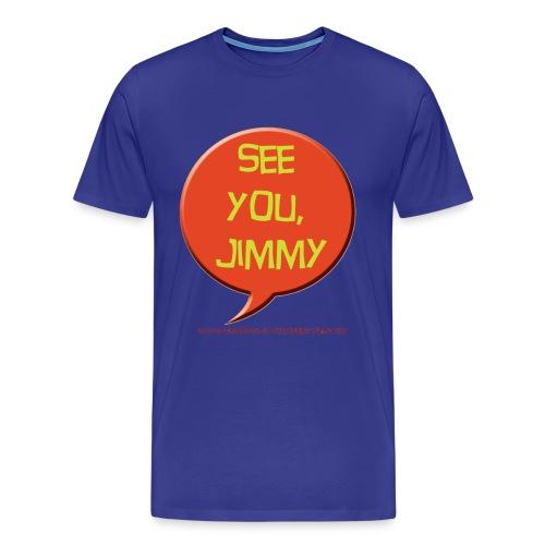 See you, Jimmy - Men's Premium T-Shirt