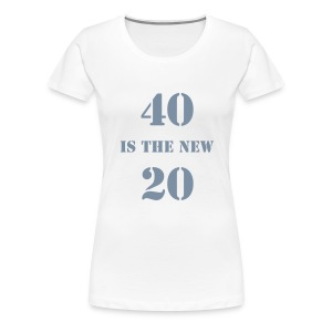 40 is the new.... - white - Women's Premium T-Shirt