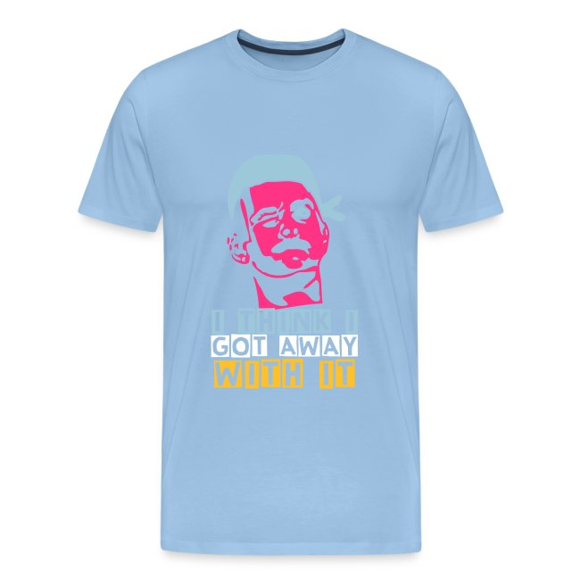 I Think I Got Away With It - Men's t-shirt