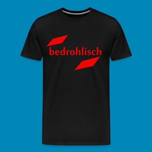 bedrohlisch - Männer Premium T-Shirt