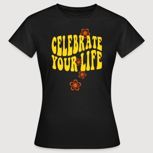 celebrate your life - Frauen T-Shirt