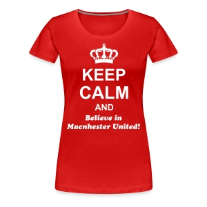 Keep calm and believe in Manchester United T-Shirt - Vrouwen Premium T-shirt