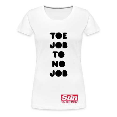 Toe Job To No Job - Women's Premium T-Shirt