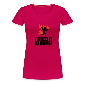 Tried It At Home - Women's Premium T-Shirt