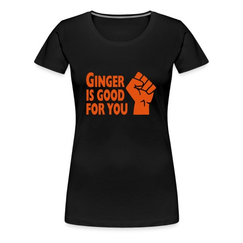 Ginger is good for you! - Women's Premium T-Shirt