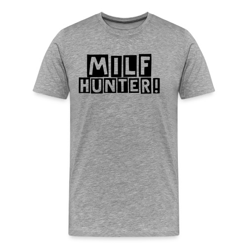 MILF HUNTER! - Men's Premium T-Shirt