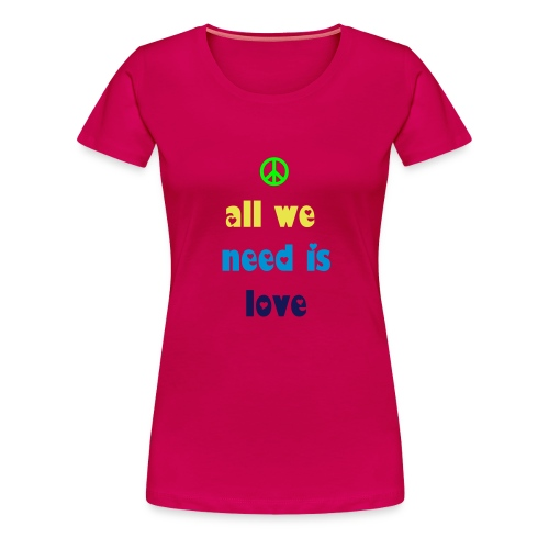 all you need pink - T-shirt Premium Femme