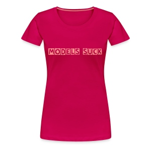 models suck - Women's Premium T-Shirt