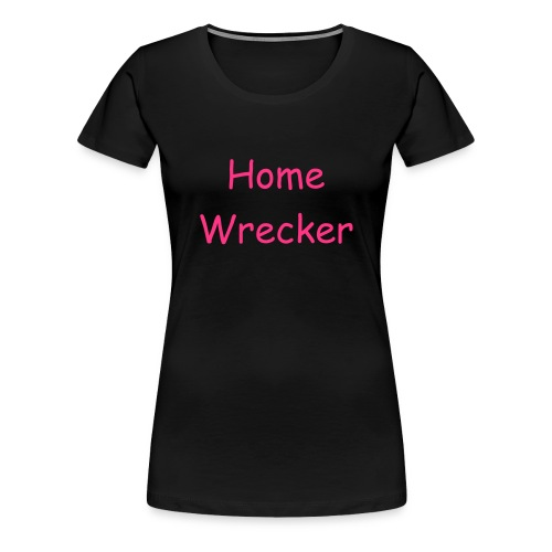 Home wrecker T-shirt - Women's Premium T-Shirt