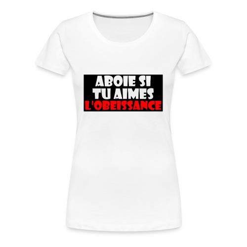Aboie si tu aimes l'obéissance - T-shirt Premium Femme