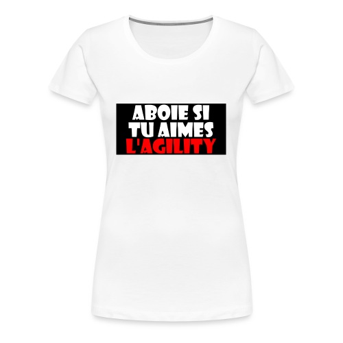 Aboie si tu aimes l'agility - T-shirt Premium Femme