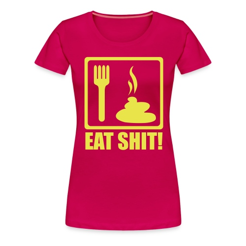 Eat Shit T-Shirt - For Women - Women's Premium T-Shirt