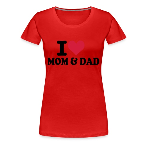 i love mum and dad - Women's Premium T-Shirt
