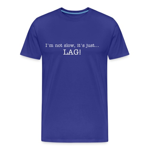 I'm not slow, it's just LAG! Mens T-shirt - Men's Premium T-Shirt