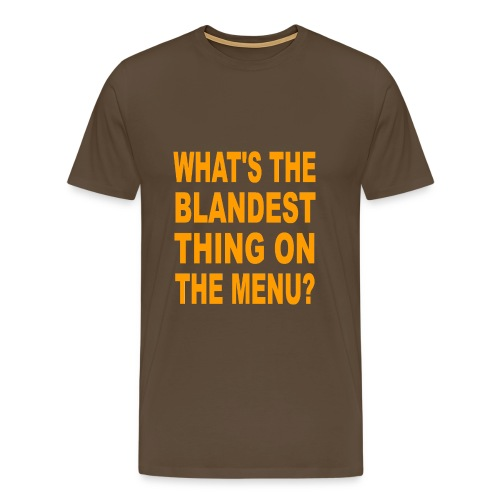 What's The Blandest Thing On The Menu? - Men's Premium T-Shirt