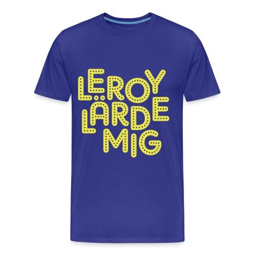 LEROY LÄRDE MIG - Premium-T-shirt herr