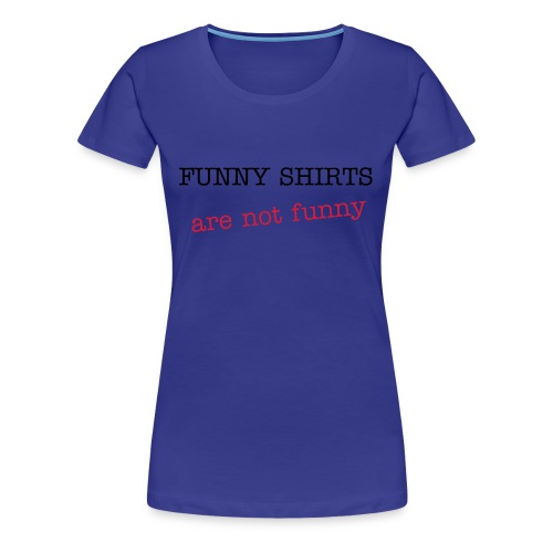 Funny Shirts are not funny - ¡Jo, tía! - Camiseta premium mujer