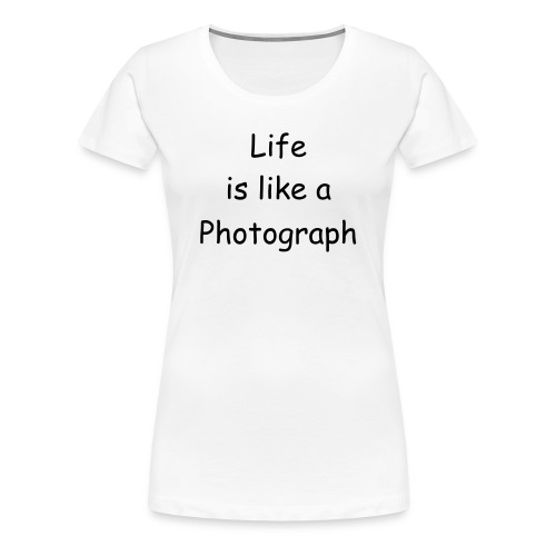 life is like a photograph - Women's Premium T-Shirt
