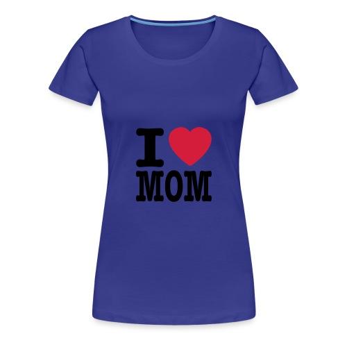 I LOVE MOM  - Camiseta premium mujer