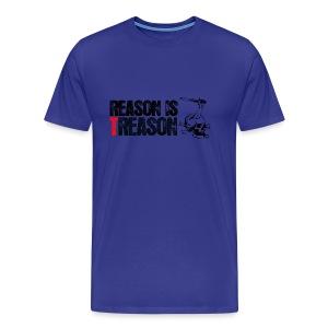 Reason is Treason - Men's Premium T-Shirt