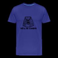 T-Shirts ~ Men's Premium T-Shirt ~ We'll Be Coming