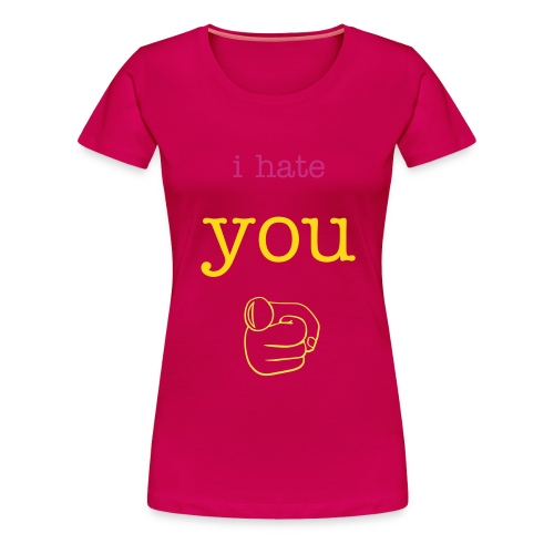 i hate you teeshirr - Women's Premium T-Shirt