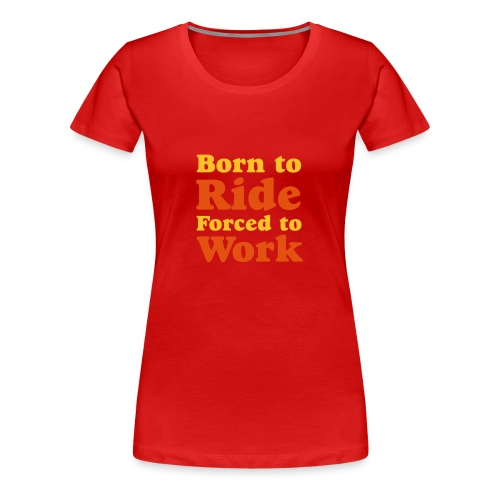 Born to Ride T-shirt - Women's Premium T-Shirt