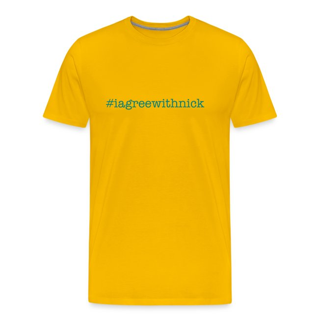 #iagreewithnick t shirt