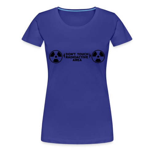 DON'T TOUCH RADIOACTIVE AREA - Women's Premium T-Shirt