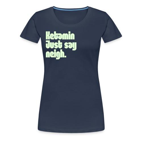 K. just say !? - Frauen Premium T-Shirt