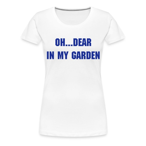 Oh...dear in my garden! - Women's Premium T-Shirt