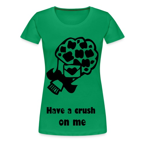 T shirt femme = have a cruch on me - T-shirt Premium Femme