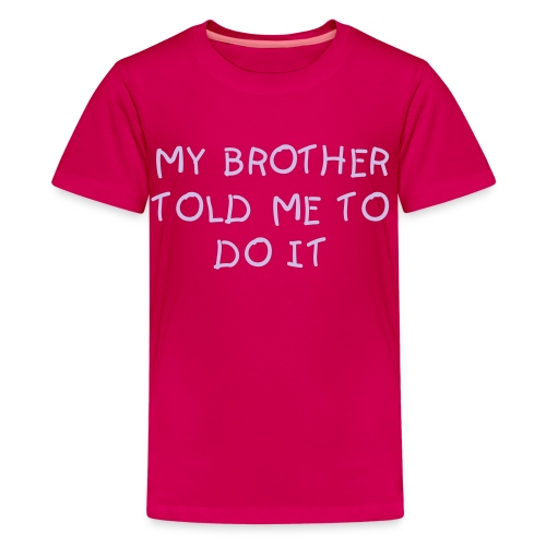 Brother told me tee - Teenage Premium T-Shirt
