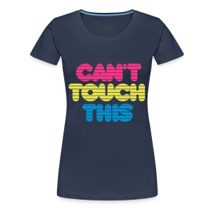 Ladies Summer Shirt Can't Touch This - Women's Premium T-Shirt