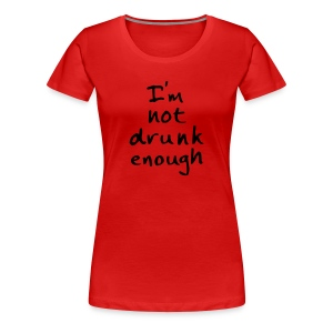 I'm not drunk enough_LadysShirt - Frauen Premium T-Shirt