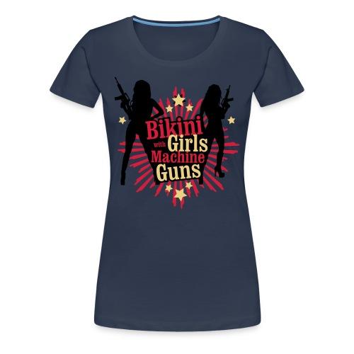 Bikini Girls & Machine Guns - Women's Premium T-Shirt