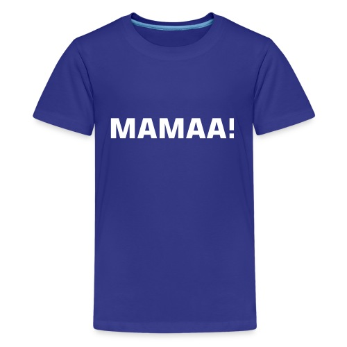 T-Shirt MAMAA! - Teenager Premium T-Shirt