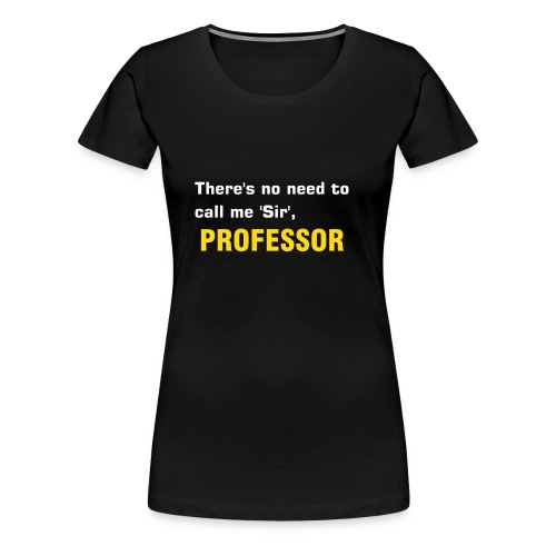 Sir, Professor - Women's Premium T-Shirt